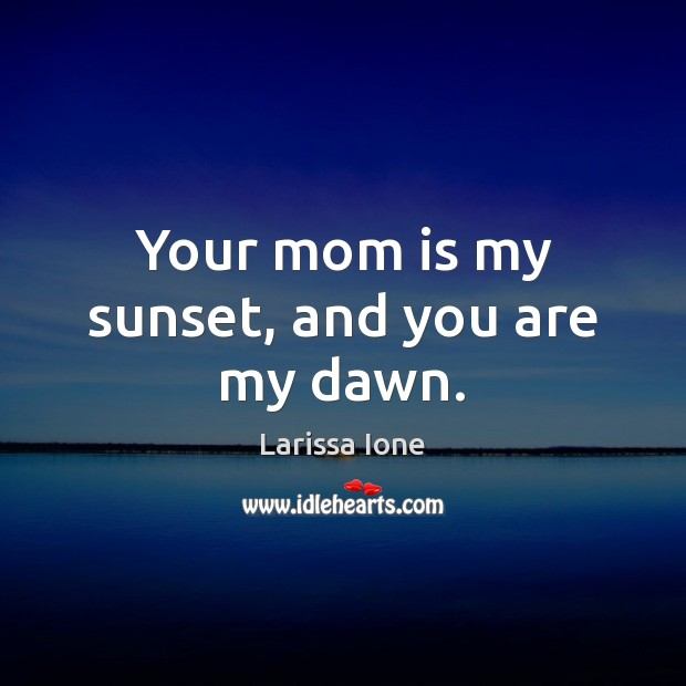 Image, Your mom is my sunset, and you are my dawn.
