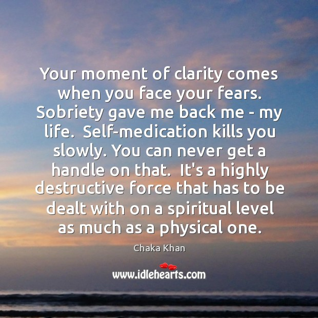 Your moment of clarity comes when you face your fears. Sobriety gave Image