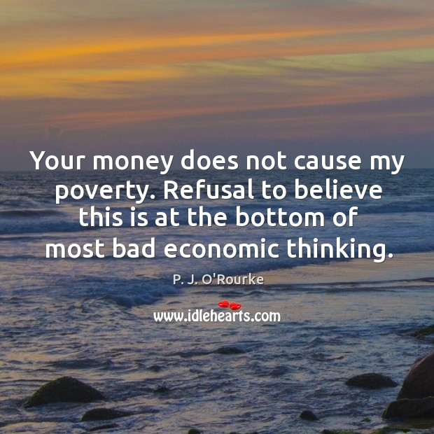 Your money does not cause my poverty. Refusal to believe this is Image