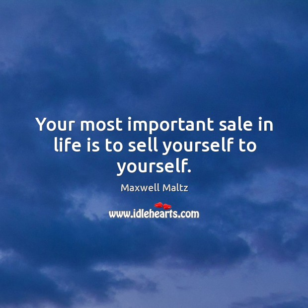 Image, Your most important sale in life is to sell yourself to yourself.