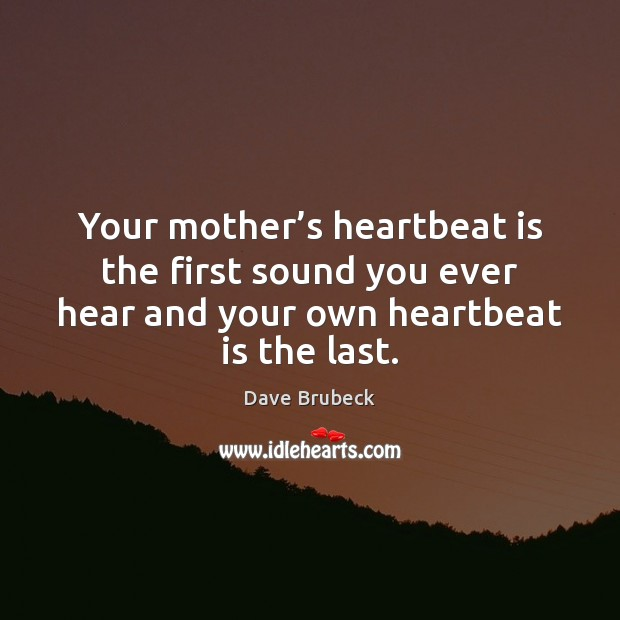 Image, Your mother's heartbeat is the first sound you ever hear and