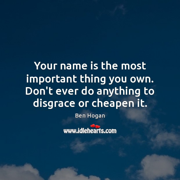 Image, Your name is the most important thing you own. Don't ever do