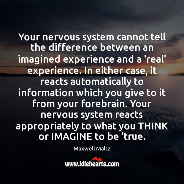 Image, Your nervous system cannot tell the difference between an imagined experience and