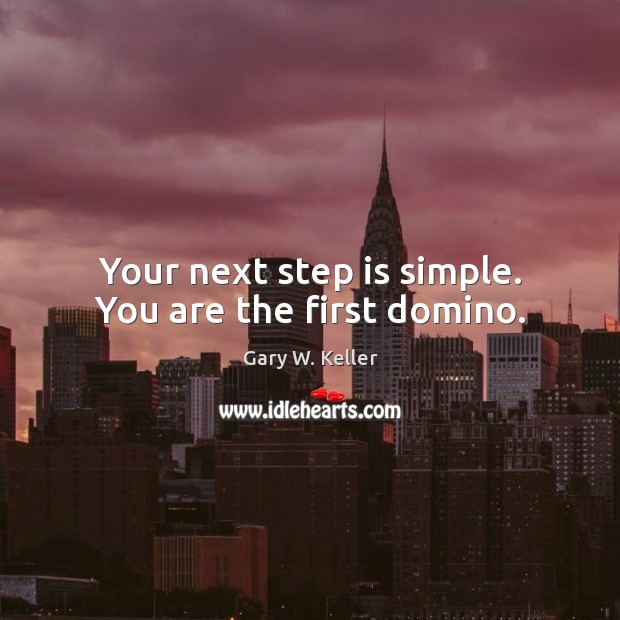 Image, Your next step is simple. You are the first domino.
