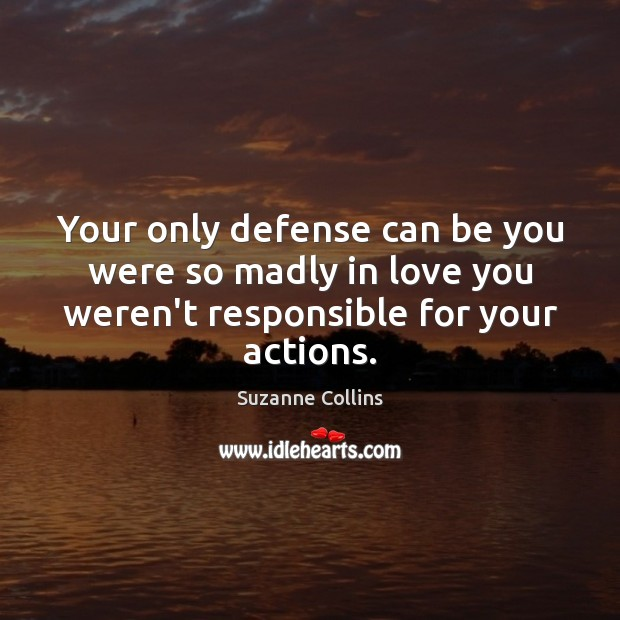 Your only defense can be you were so madly in love you Be You Quotes Image