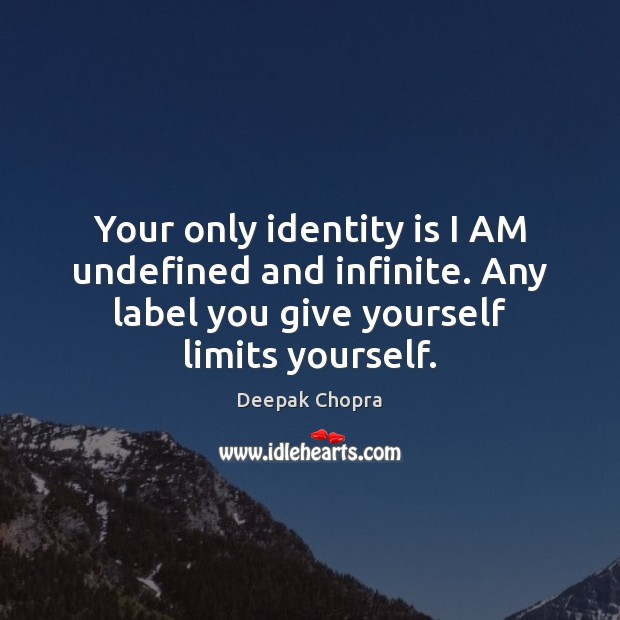 Your only identity is I AM undefined and infinite. Any label you Image
