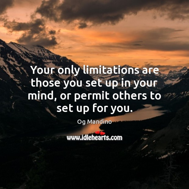 Your only limitations are those you set up in your mind, or Image