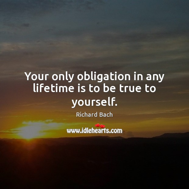 Image, Your only obligation in any lifetime is to be true to yourself.