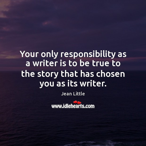 Image, Your only responsibility as a writer is to be true to the