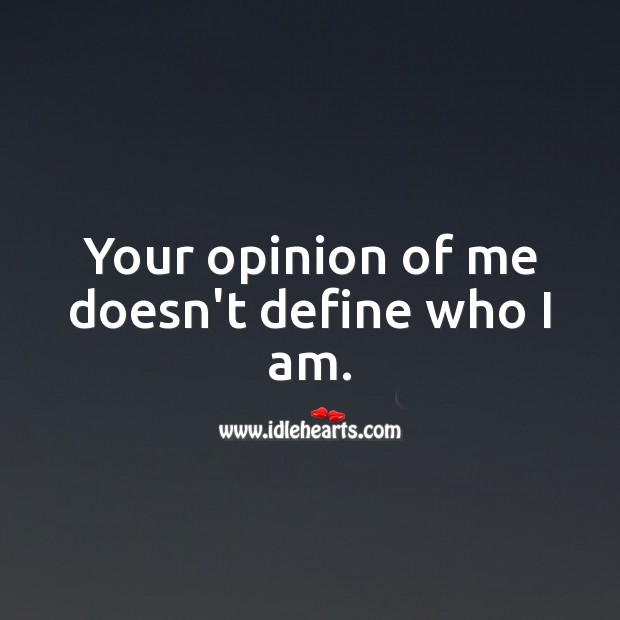 Image, Your opinion of me doesn't define who I am.