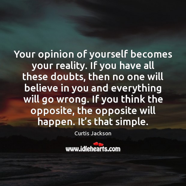 Your opinion of yourself becomes your reality. If you have all these Curtis Jackson Picture Quote