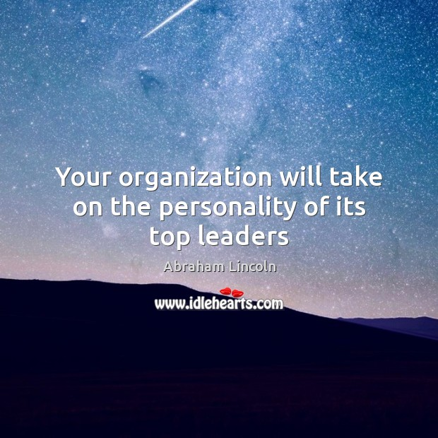 Your organization will take on the personality of its top leaders Image