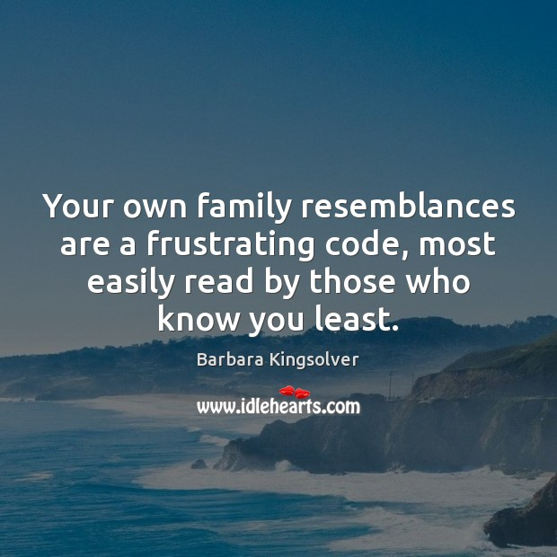 Your own family resemblances are a frustrating code, most easily read by Image