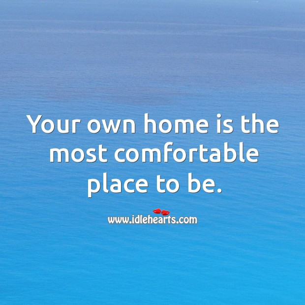 Your own home is the most comfortable place to be. Image