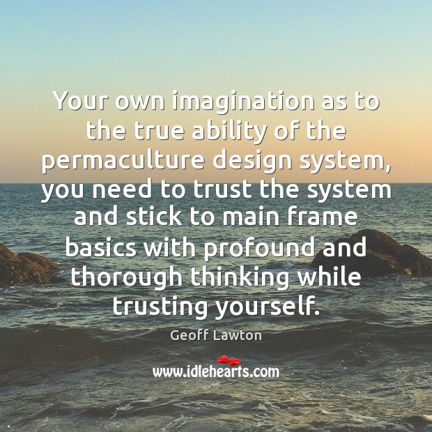 Your own imagination as to the true ability of the permaculture design Image
