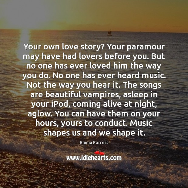 Your own love story? Your paramour may have had lovers before you. Emma Forrest Picture Quote