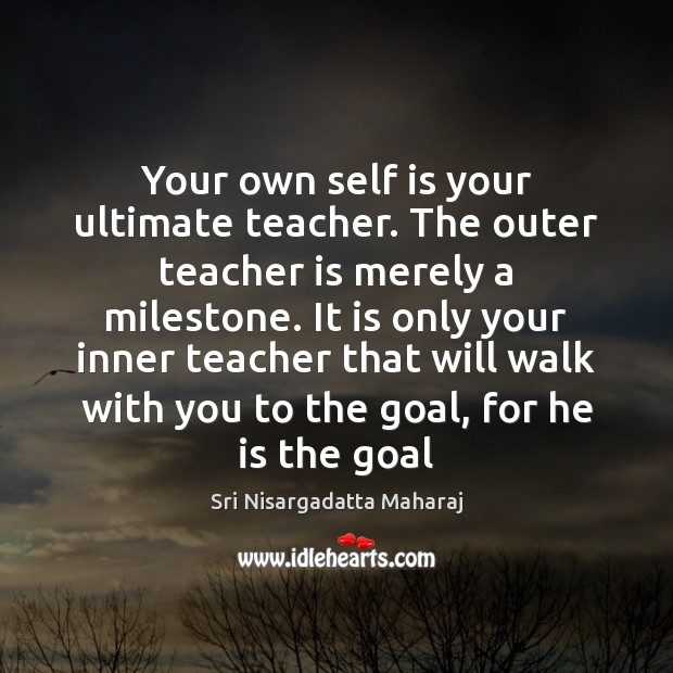 Your own self is your ultimate teacher. The outer teacher is merely Teacher Quotes Image