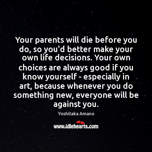 Your parents will die before you do, so you'd better make your Image