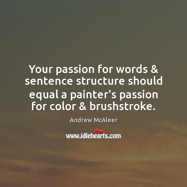 Image, Your passion for words & sentence structure should equal a painter's passion for