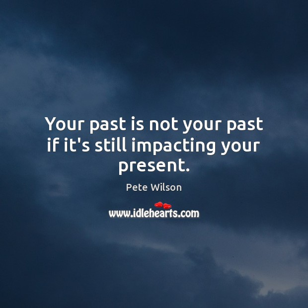 Your past is not your past if it's still impacting your present. Past Quotes Image
