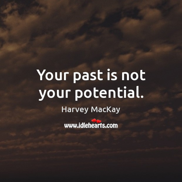 Your past is not your potential. Past Quotes Image