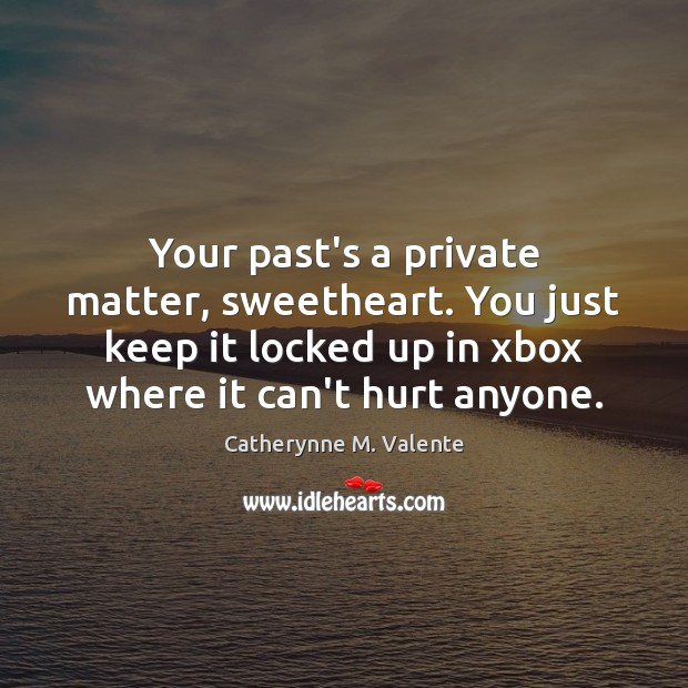 Image, Your past's a private matter, sweetheart. You just keep it locked up
