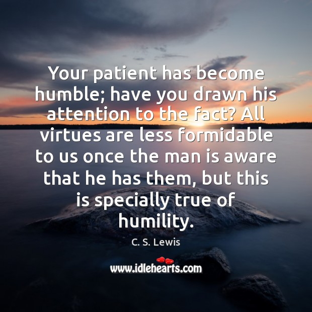 Image, Your patient has become humble; have you drawn his attention to the