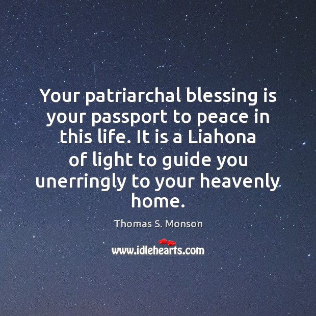 Your patriarchal blessing is your passport to peace in this life. It Image