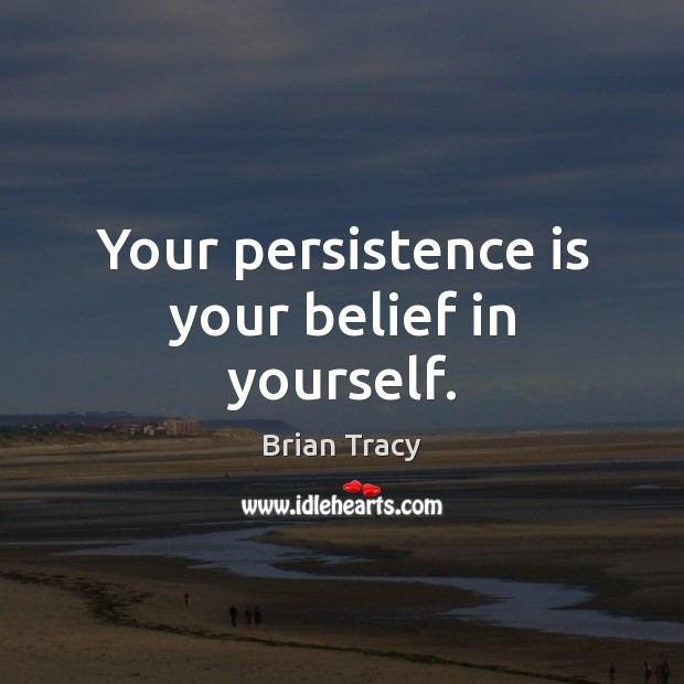 Your persistence is your belief in yourself. Persistence Quotes Image