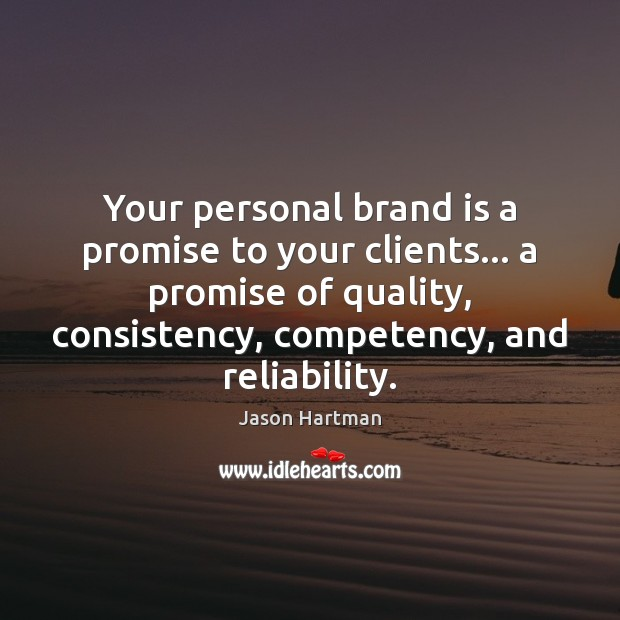 Your personal brand is a promise to your clients… a promise of Image