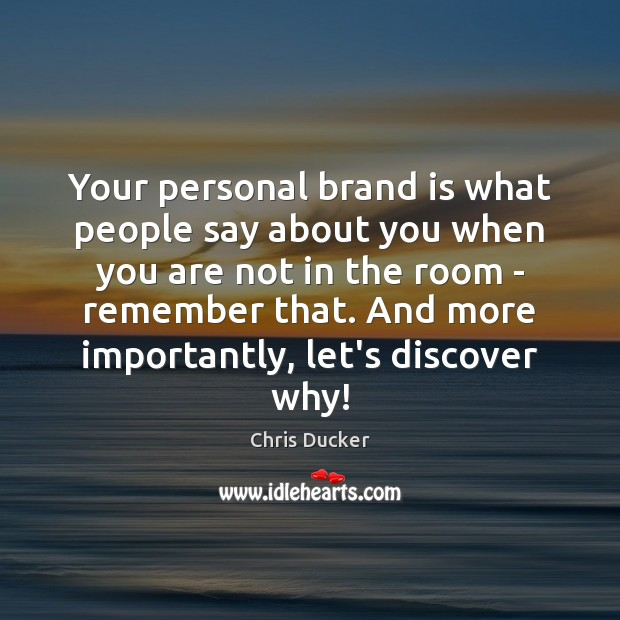 Your personal brand is what people say about you when you are Image