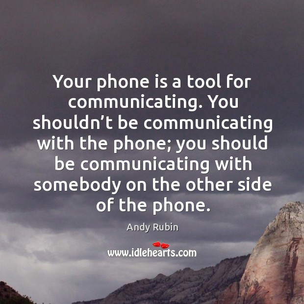 Image, Your phone is a tool for communicating. You shouldn't be communicating