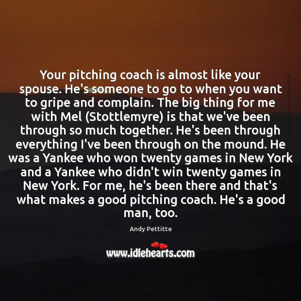 Image, Your pitching coach is almost like your spouse. He's someone to go