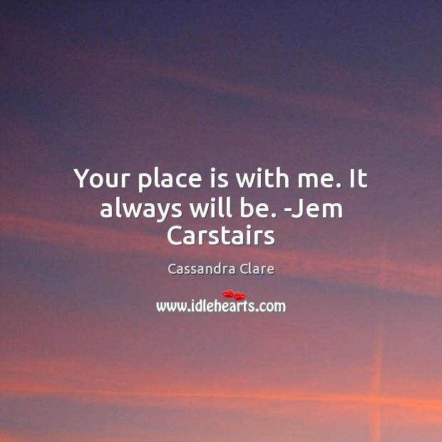 Image, Your place is with me. It always will be. -Jem Carstairs