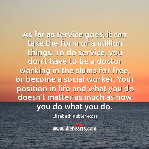 Your position in life and what you do doesn't matter as much as how you do what you do. Image