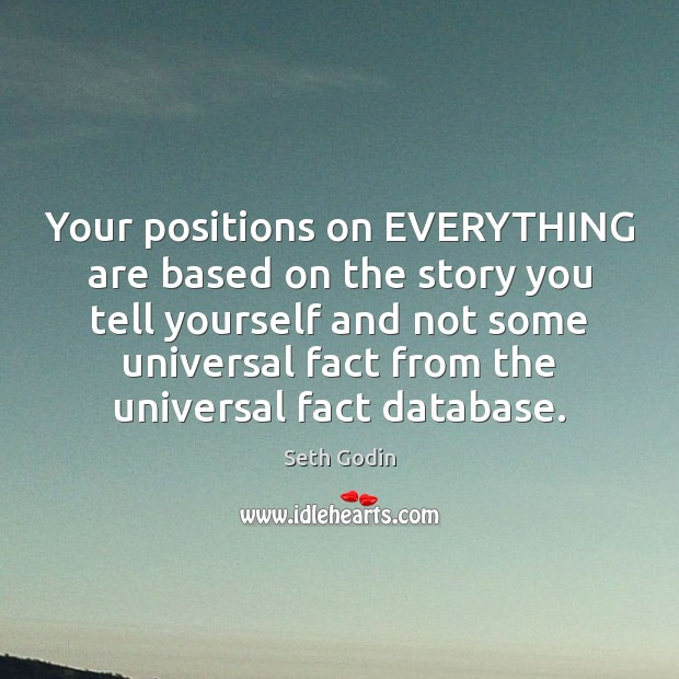 Your positions on EVERYTHING are based on the story you tell yourself Image