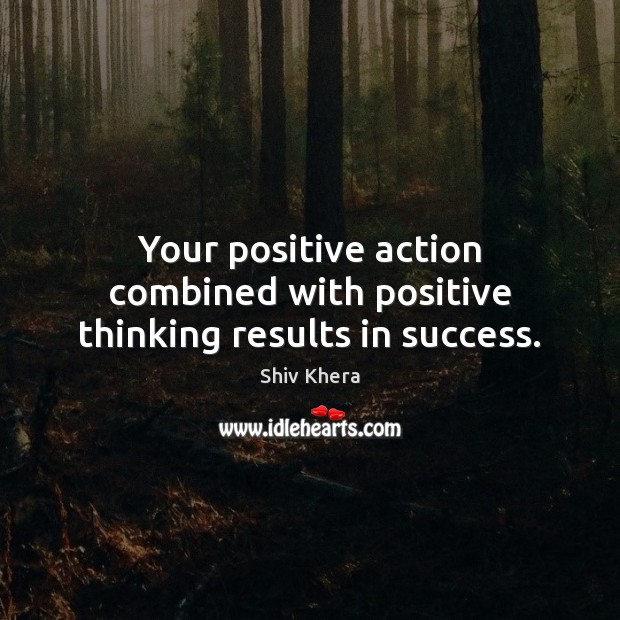 Your positive action combined with positive thinking results in success. Shiv Khera Picture Quote