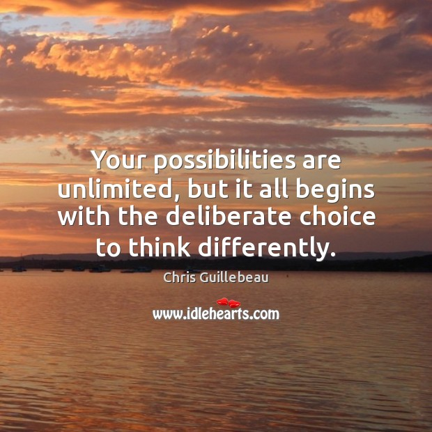 Your possibilities are unlimited, but it all begins with the deliberate choice Image
