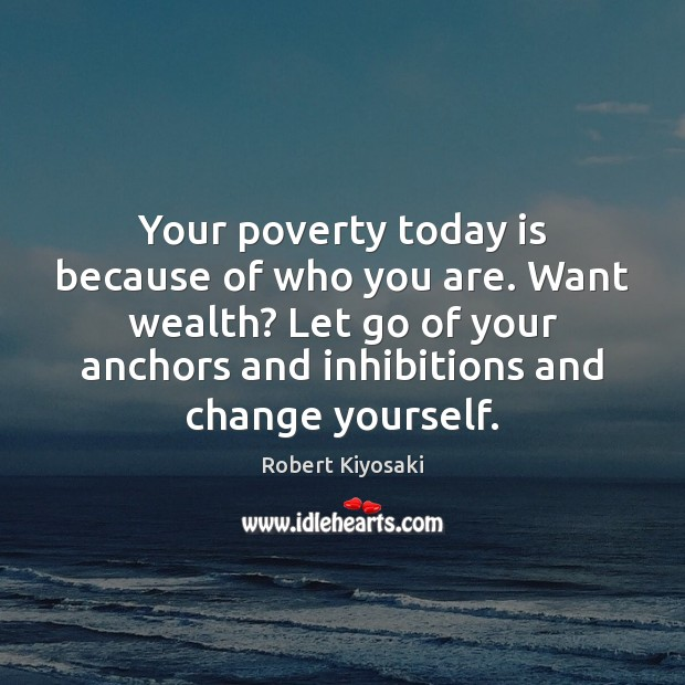 Image, Your poverty today is because of who you are. Want wealth? Let