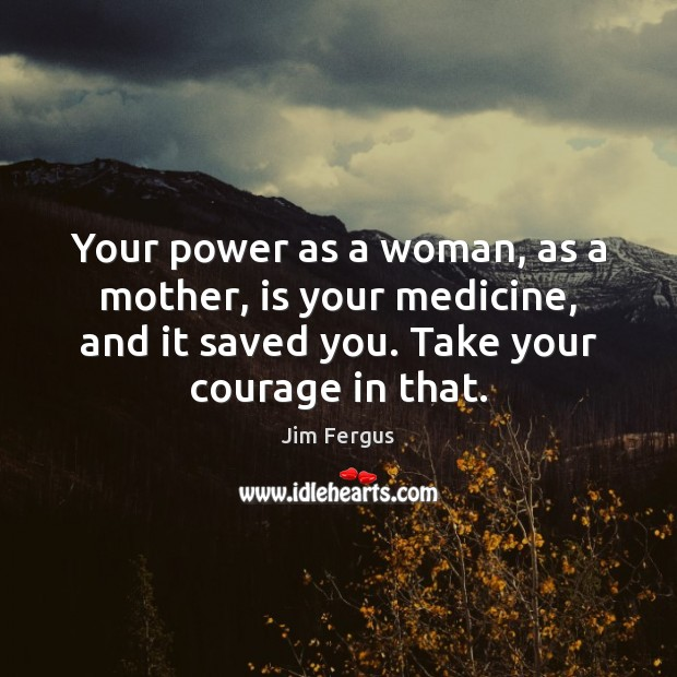 Your power as a woman, as a mother, is your medicine, and Image