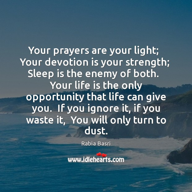 Your prayers are your light;   Your devotion is your strength;  Sleep is Sleep Quotes Image