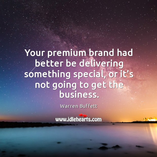 Image, Your premium brand had better be delivering something special, or it's not going to get the business.