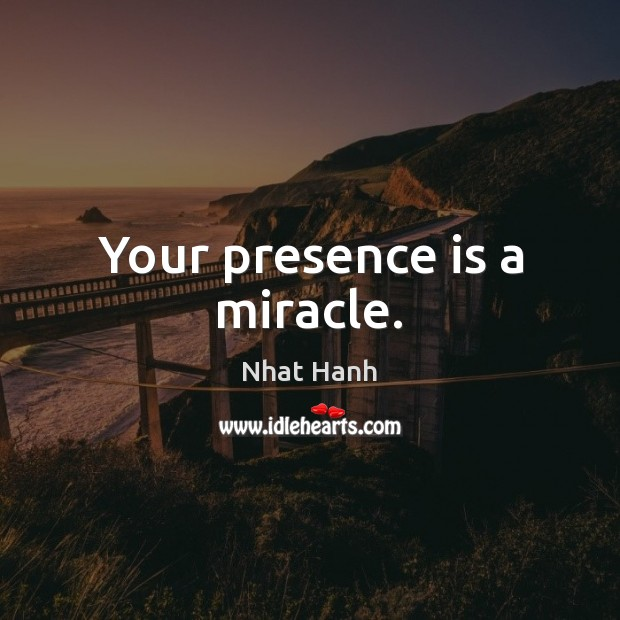 Image, Your presence is a miracle.