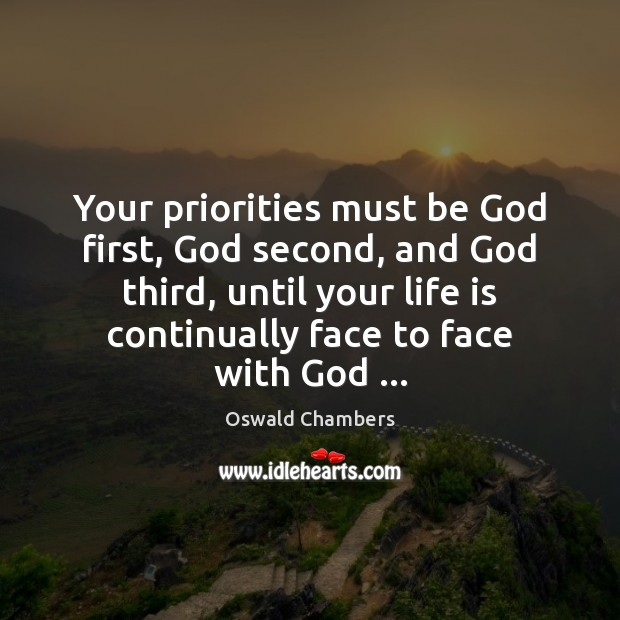 Your priorities must be God first, God second, and God third, until Image