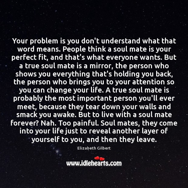 Your problem is you don't understand what that word means. People think Elizabeth Gilbert Picture Quote