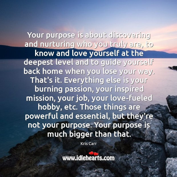 Your purpose is about discovering and nurturing who you truly are, to Image