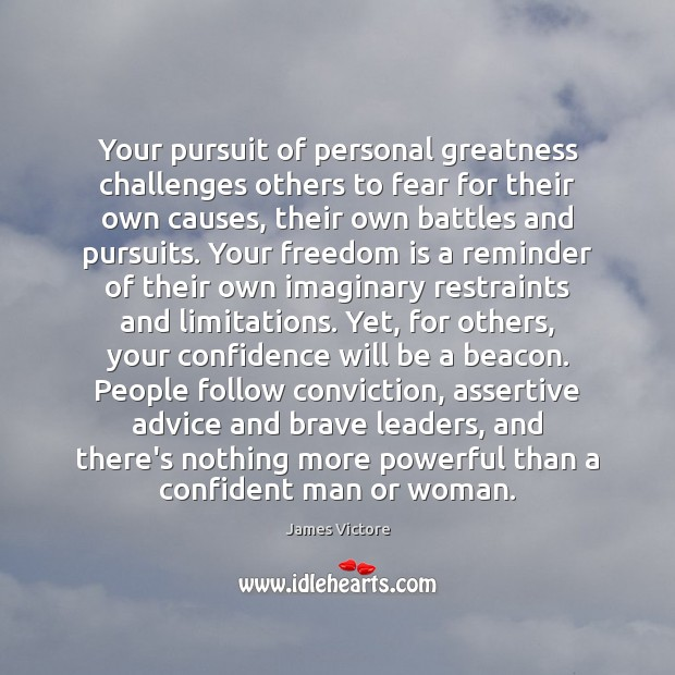 Your pursuit of personal greatness challenges others to fear for their own Freedom Quotes Image