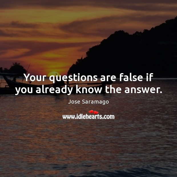 Image, Your questions are false if you already know the answer.