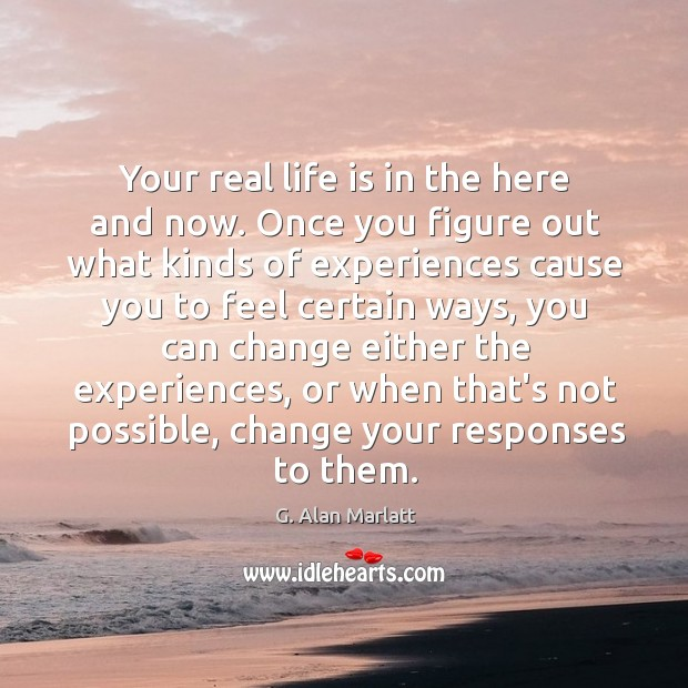 Your real life is in the here and now. Once you figure Image