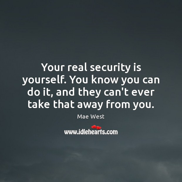 Image, Your real security is yourself. You know you can do it, and